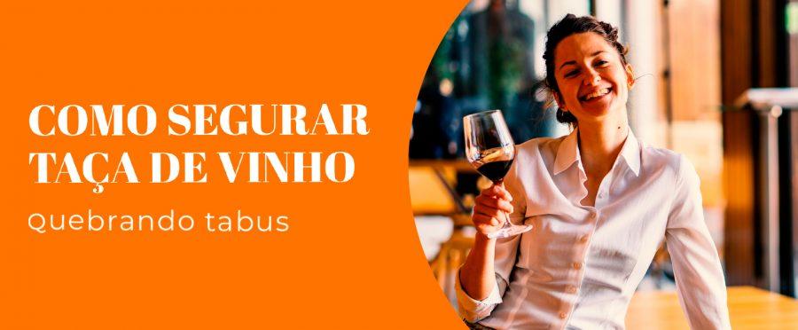 Como segurar taça de vinho: quebrando tabus