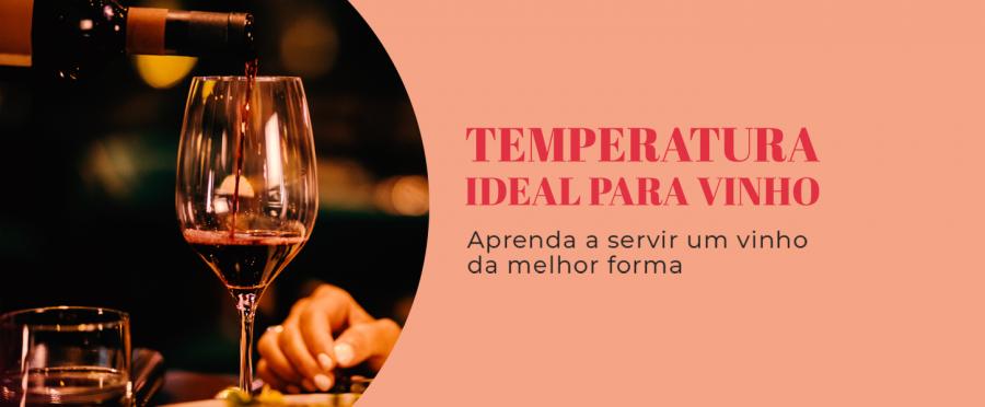 Temperatura ideal para vinho: aprenda a servir um vinho da melhor forma