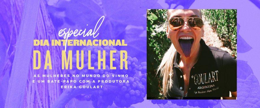 Dia Internacional da Mulher: as mulheres no mundo do vinho e um bate-papo com a produtora Erika Goulart