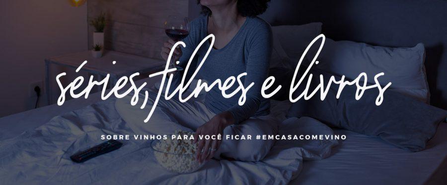 5 DICAS DE SÉRIES, FILMES E LIVROS SOBRE VINHO PARA FICAR #EMCASACOMEVINO